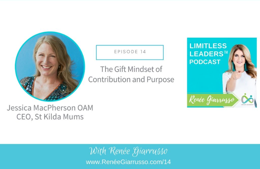 Limitless Leaders Podcast The Gift Mindset of Contribution and Purpose Renee Giarrusso May 2020