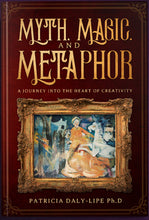 Load image into Gallery viewer, Myth, Magic, and Metaphor: A Journey into the Heart of Creativity