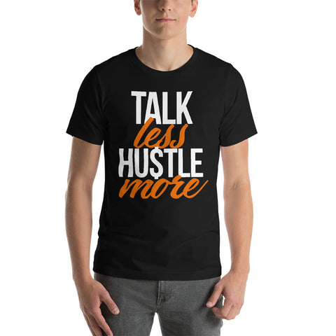 Talk Less Hustle More - Short-Sleeve Unisex T-Shirt