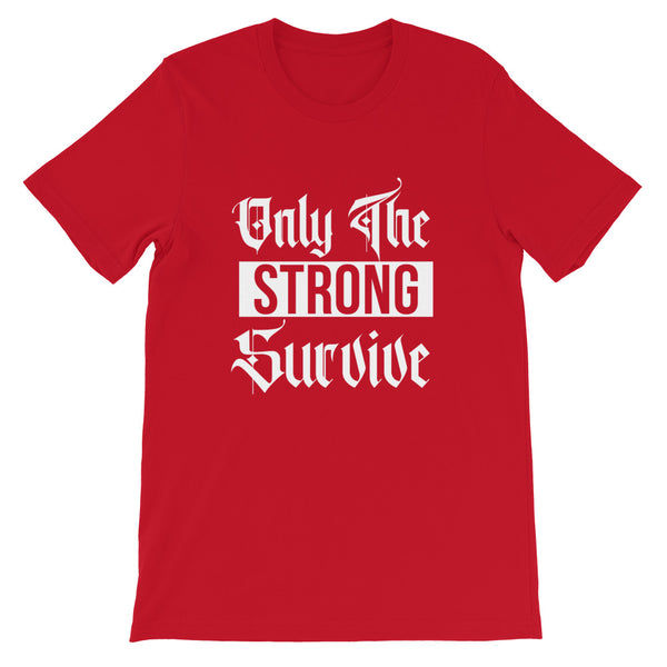 Only The Strong Survive - Short-Sleeve Unisex T-Shirt