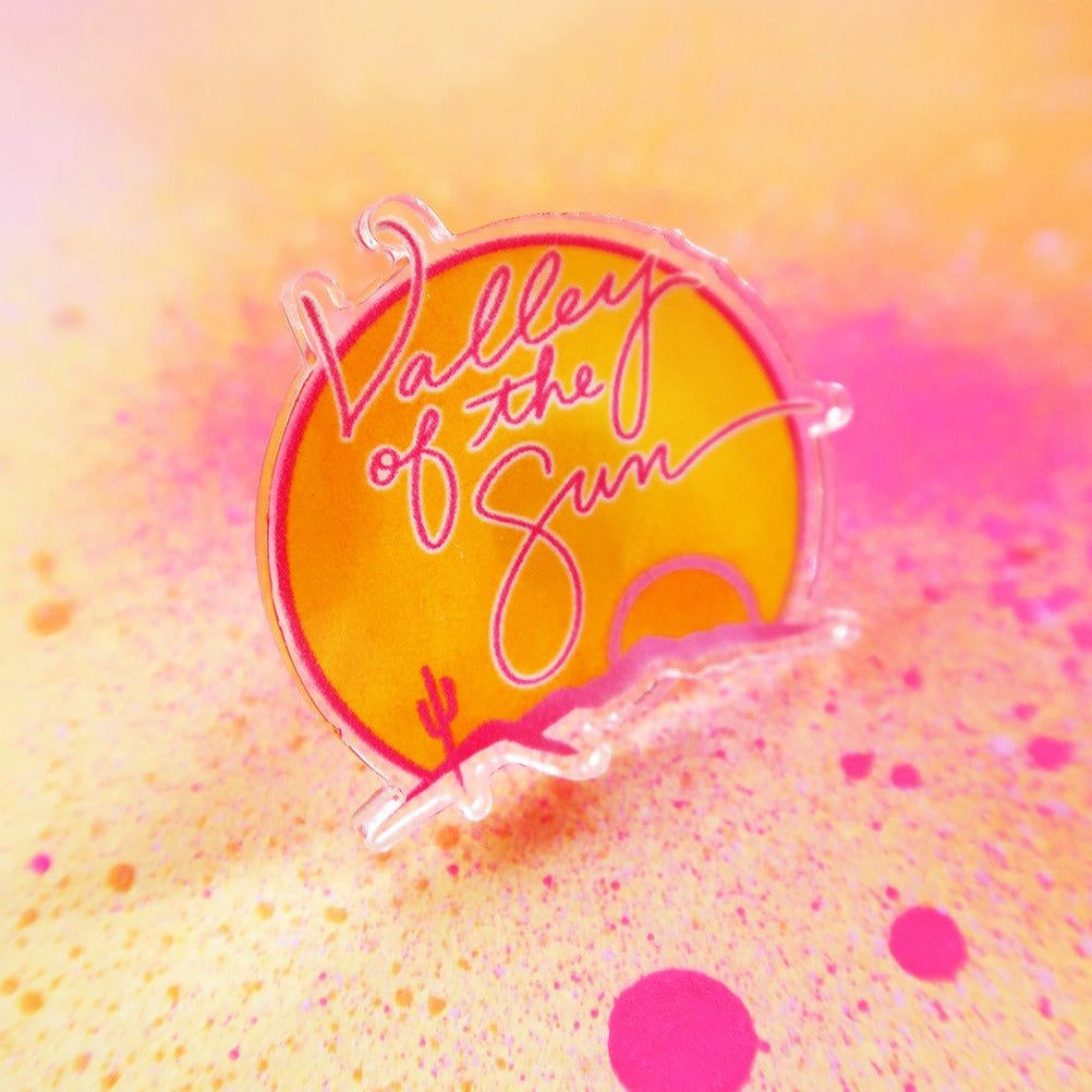 """Valley of the Sun"" Acrylic Pin"