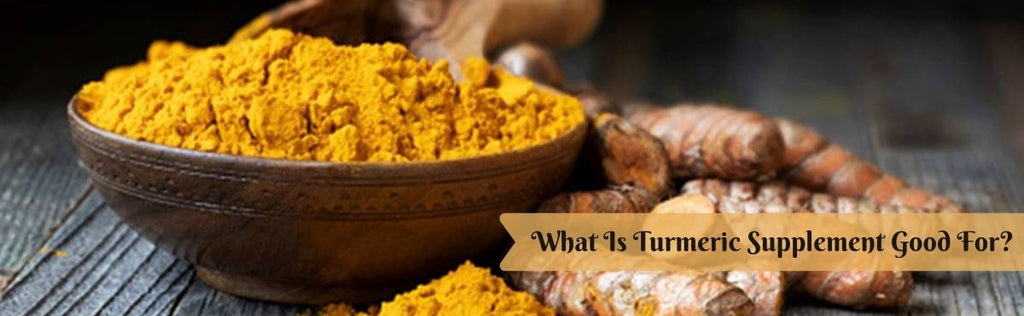 Benefits of Turmeric: What Is Turmeric Supplement Good For?
