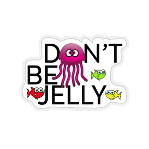 Don' be Jelly Kiss-Cut Stickers