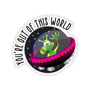 You're out of this world Kiss-Cut Stickers