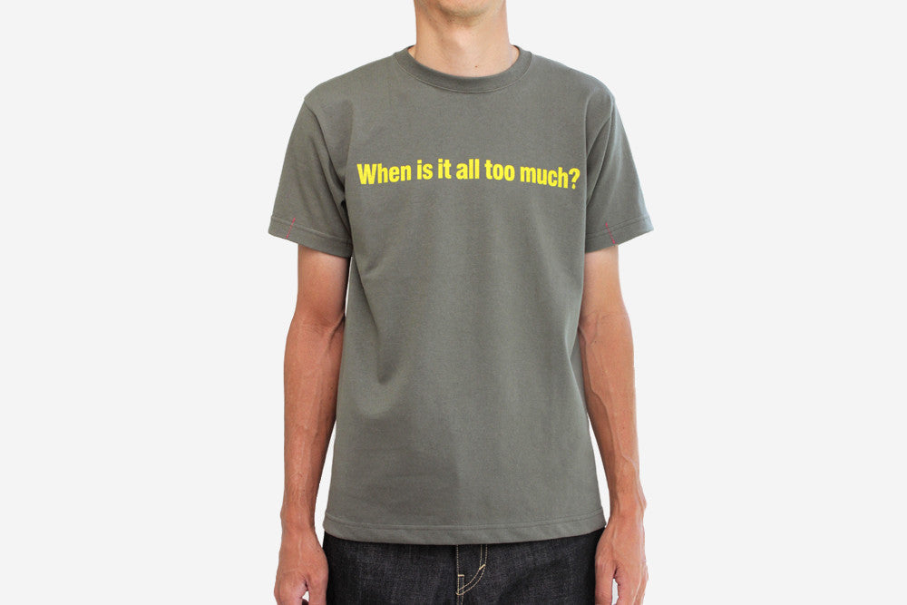 "MESSAGE ""WHEN IS IT ALL TOO MUCH?"" 6.2OZ HEAVY WEIGHT TEE - Army Green"