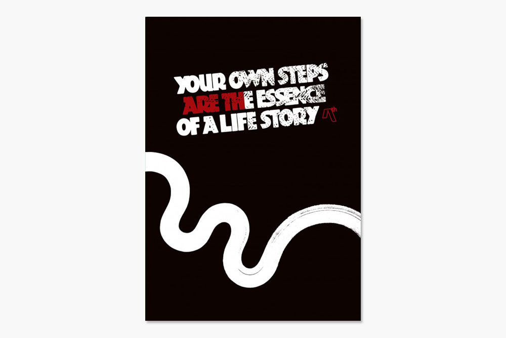 YOUR OWN STEPS ARE THE ESSENCE OF A LIFE STORY