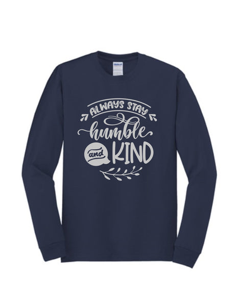 Always Stay Humble and Kind | Long Sleeve