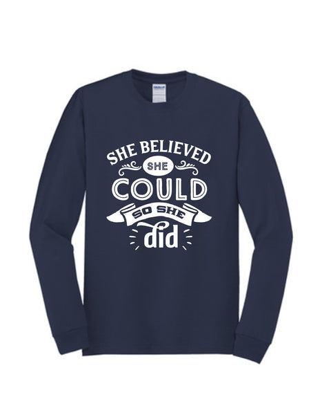 She Believed She Could So She Did | Long Sleeve