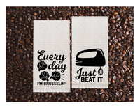 Flour Sack Towels | Everyday I'm a Brusslin' + Just Beat It