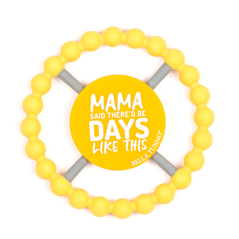 Bella Tunno Teething Ring - Mama Said There'd Be Days Like This