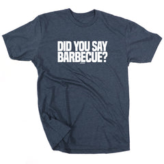 Did You Say Barbecue<br> [Tee]