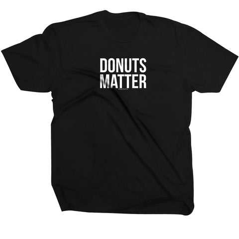 Donuts Matter<br> [Tee]<br> PRE-ORDER! (ships 3/15-3/22)