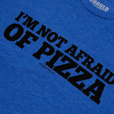 Not afraid of Pizza