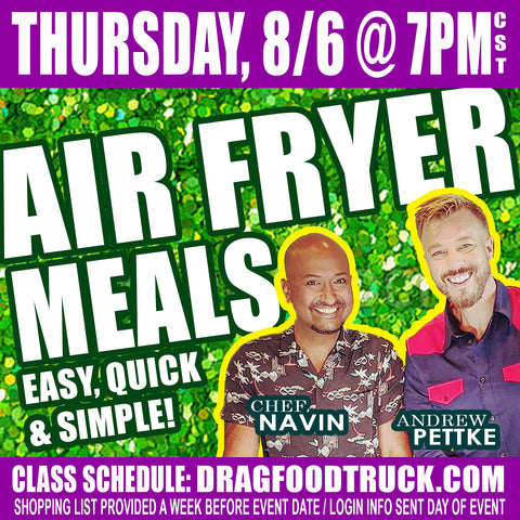 THURSDAY, AUGUST 6 @ 7PM CST - VIRTUAL ONLINE COOKING CLASS: AIR FRYER MEALS with Chef Navin + Andrew Pettke