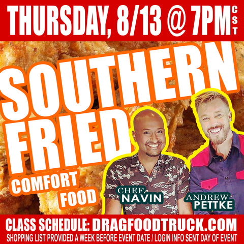 THURSDAY, AUGUST 13 @ 7PM CST - VIRTUAL ONLINE COOKING CLASS: SOUTHERN-FRIED COMFORT FOOD with Chef Navin + Andrew Pettke