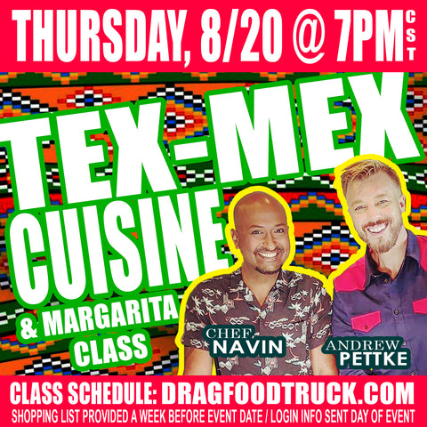 THURSDAY, SEPT. 3 @ 7PM CST - VIRTUAL ONLINE COOKING CLASS: TEX-MEX CUISINE with Chef Navin + Andrew Pettke