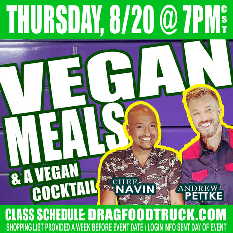 THURSDAY, AUGUST 20 @ 7PM CST - VIRTUAL ONLINE COOKING CLASS: VEGAN EXTRAVAGANZA with Chef Navin + Andrew Pettke