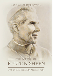 The Wisdom of Fulton Sheen: 365 Days of Inspiration