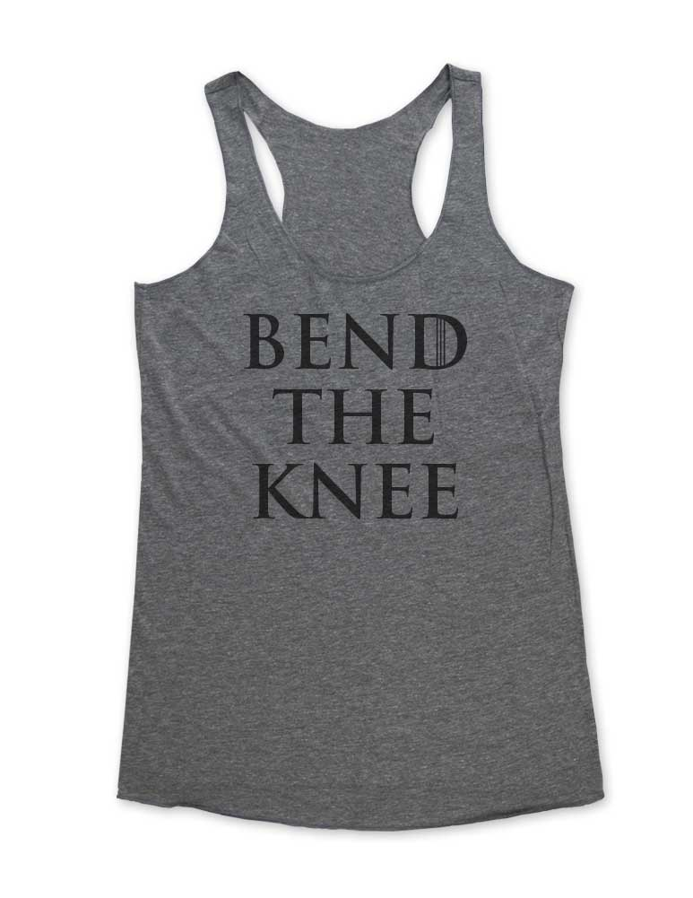 Bend The Knee - Funny GOT Game of Thrones Parody - Soft Tri-Blend Racerback Tank - Fitness workout gym exercise tank