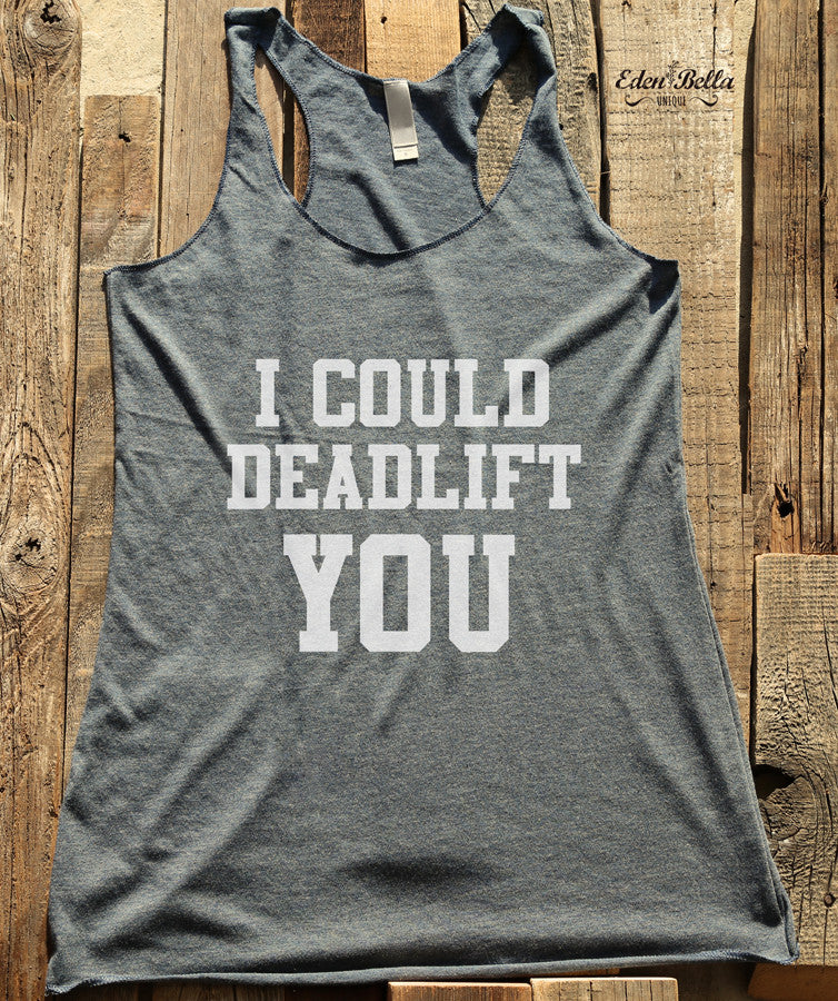 I Could Deadlift You - White Print - Soft Tri-Blend Racerback Tank - Fitness workout gym exercise tank