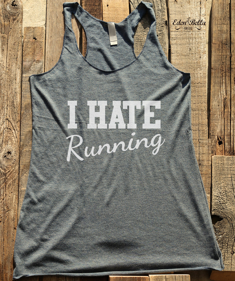 I Hate Running - White Print - Soft Tri-Blend Racerback Tank - Fitness workout gym exercise tank