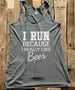 I Run Because I Really Like Beer - White Print - Soft Tri-Blend Racerback Tank - Fitness workout gym exercise tank