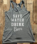 Save Water Drink Beer - White Print - Soft Tri-Blend Racerback Tank - Fitness workout gym exercise tank