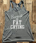 Sweat Is Fat Crying - White Print - Soft Tri-Blend Racerback Tank - Fitness workout gym exercise tank