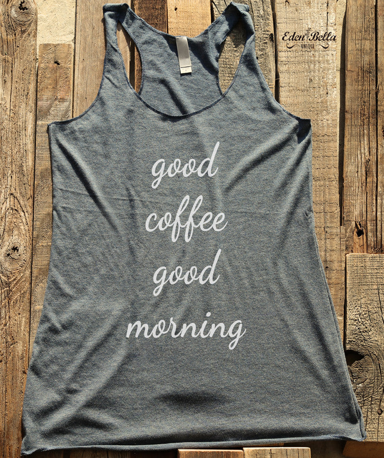 good coffee good morning - White Print - Soft Tri-Blend Racerback Tank - Fitness workout gym exercise tank
