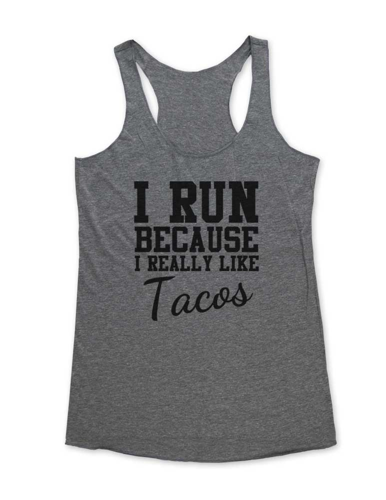 I Run Because I Really Like Tacos - Soft Tri-Blend Racerback Tank - Fitness workout gym exercise tank
