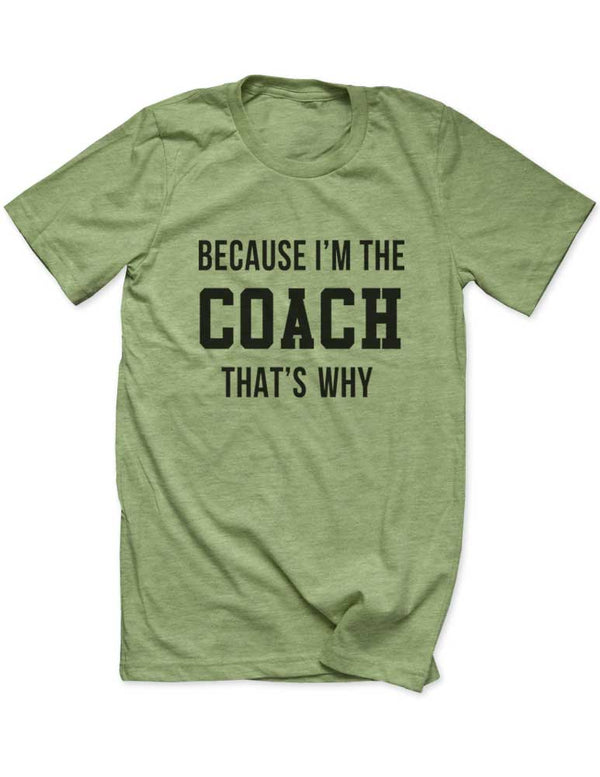 Because I'm The Coach That's Why - Sports athlete - Men / Unisex T-Shirt - funny birthday gift tee - Many Sizes and Colors available