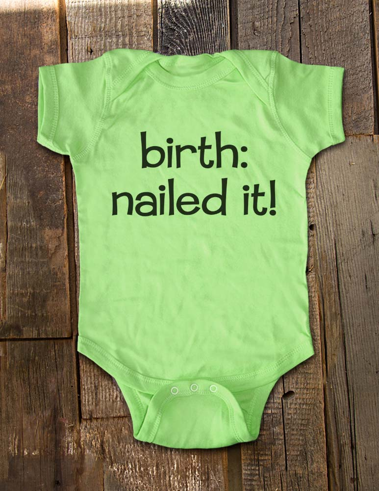 birth: nailed it! - Baby One-Piece Bodysuit, Infant, Toddler Shirt