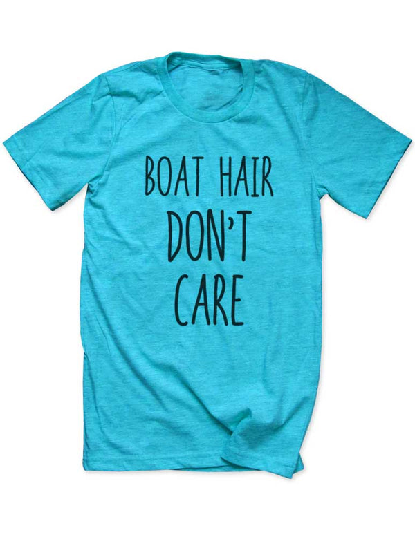Boat Hair Don't Care - Men / Unisex T-Shirt - funny birthday gift tee - Many Sizes and Colors available