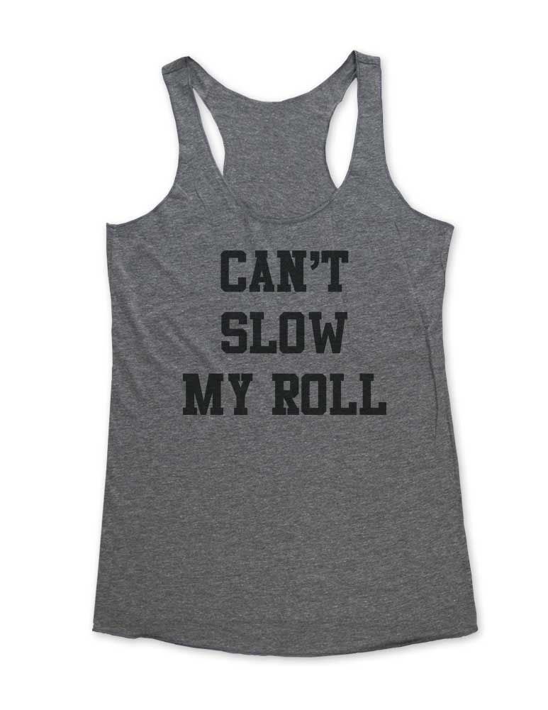 Can't Slow My Roll - Soft Tri-Blend Racerback Tank - Fitness workout gym exercise tank