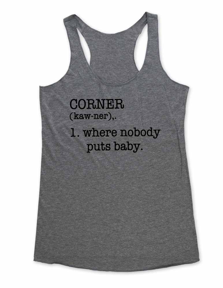 Corner Where Nobody puts baby - Soft Tri-Blend Racerback Tank - Fitness workout gym exercise tank