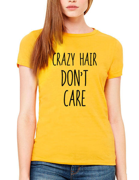 Crazy Hair Don't Care - Women & Men Shirt