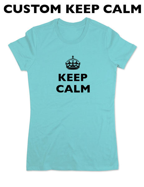 Keep Calm Custom Tee Shirt - Women & Men Shirt