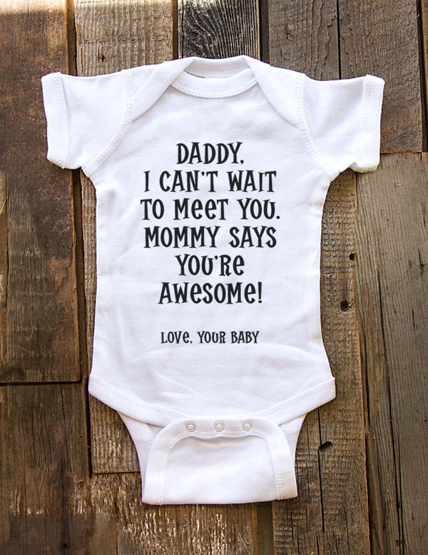 Daddy, I can't wait to meet you. Mommy says you're awesome! - baby birth pregnancy announcement onesie bodysuit