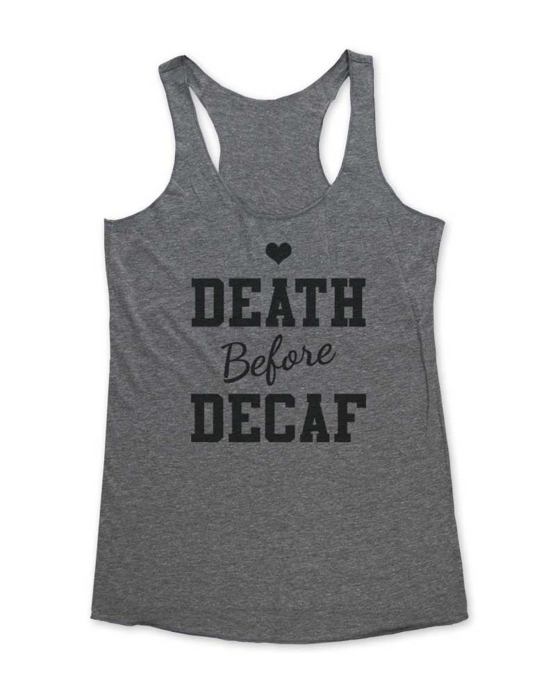 Death Before Decaf - Soft Tri-Blend Racerback Tank - Fitness workout gym exercise tank
