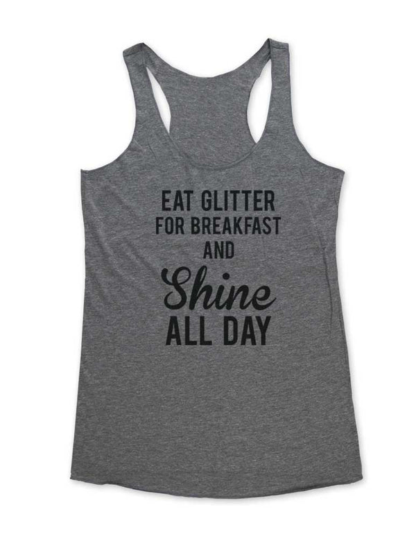 Eat Glitter For Breakfast And Shine All Day - Soft Tri-Blend Racerback Tank - Fitness workout gym exercise tank