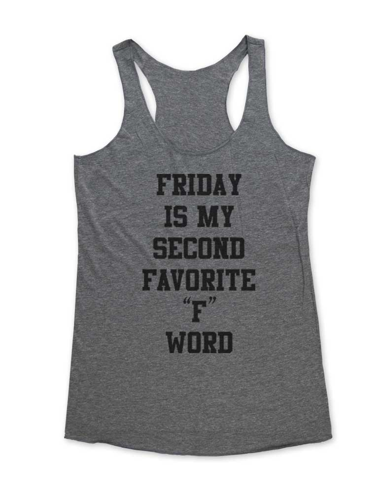 "Friday Is My Second Favorite ""F"" Word - Soft Tri-Blend Racerback Tank - Fitness workout gym exercise tank"