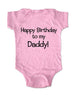 Happy Birthday to my Daddy! - Baby One-Piece Bodysuit, Infant, Toddler, Youth Shirt