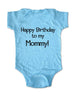 Happy Birthday to my Mommy! - Baby One-Piece Bodysuit, Infant, Toddler, Youth Shirt
