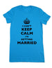 I Can't Keep Calm I'm Getting Married - Women & Men Shirt