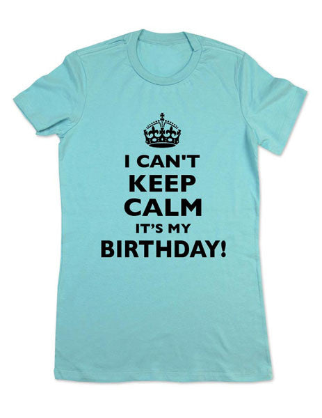 I Can't Keep Calm It's My Birthday (crown design) - Women & Men Shirt