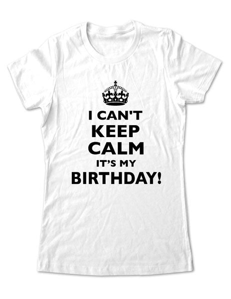 I Can T Keep Calm It S My Birthday Crown Design Women Men