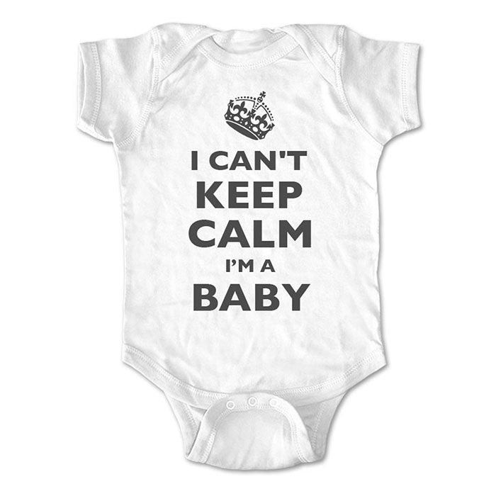 I Can't Keep Calm I'm A Baby - Baby One-Piece Bodysuit, Infant, Toddler Shirt