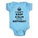 I Can't Keep Calm It's My Birthday! - Funny keep calm parody First Second Third Fourth Birthday Baby One-Piece Bodysuit, Infant, Toddler, Youth Shirt