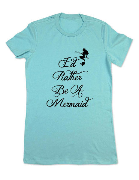 I'd Rather Be A Mermaid (design 1) - Women Shirt