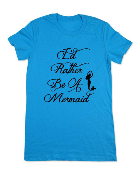 I'd Rather Be A Mermaid (design 3) - Women Shirt